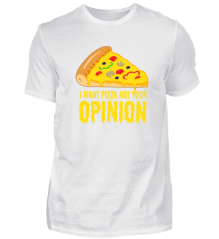 I want pizza. Not your opinion