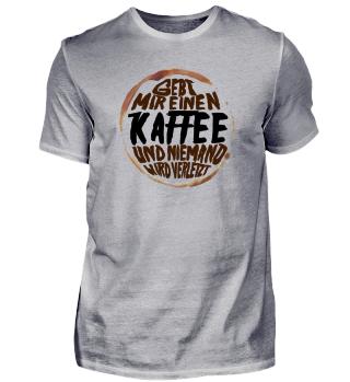 Gebt mir einen Kaffee und niemand wird verletzt - Koffein Frühstück Morgenmuffel Langschläfer