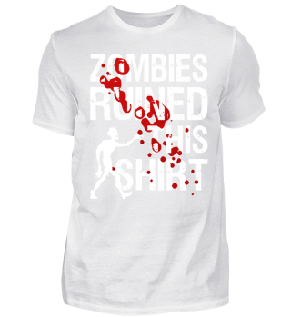 Zombies ruined this shirt