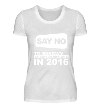 Say no to Monicas's ex-boyfriend's wife