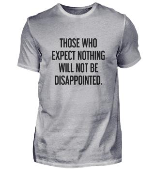 Wer nichts erwartet wird nicht enttäuscht.