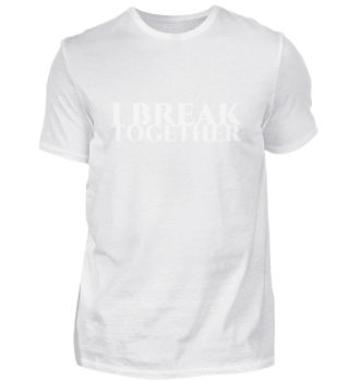 I break together in weiß