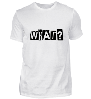 T-Shirt WHAT?