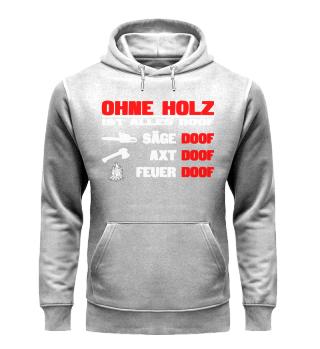 HOLZ MACHEN - OHNE HOLZ IST ALLES DOOF