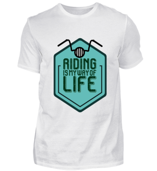Riding Is My Way Of Life - Birthday Gift