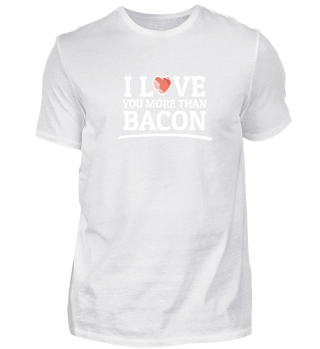 I Love you more than Bacon Lover