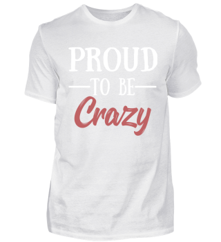 Proud to be Crazy