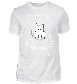 DON'T TOUCH ME CAT
