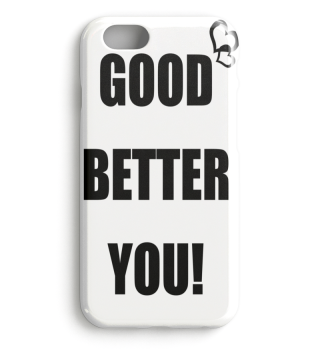 GOOD BETTER YOU!
