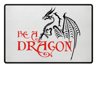 Be A DRAGON - black red