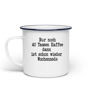 40 Tassen Kaffee..