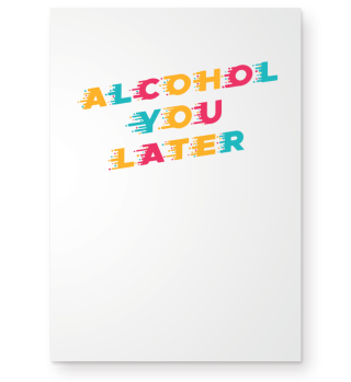 Funny Drinking Alcohol You Later