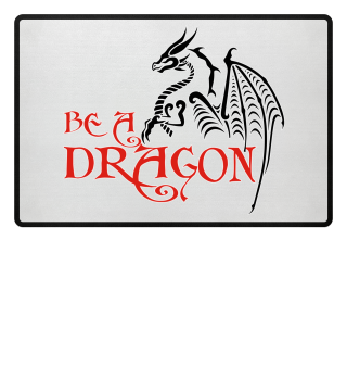 Be A DRAGON - black red white