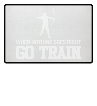 When Nothing Right GO TRAIN Archery