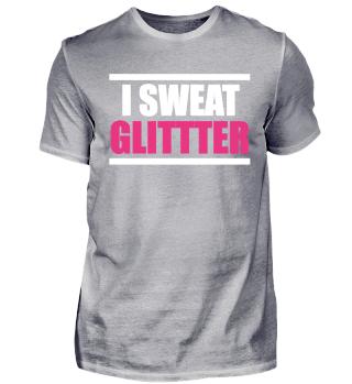 I sweat Glitter - Fitness motivation