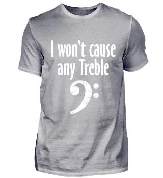 I won't cause any Treble Bass T-Shirts