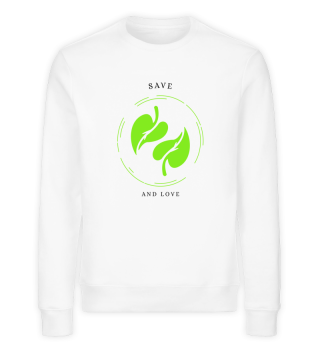 Save and Love-Organic Sweatshirt