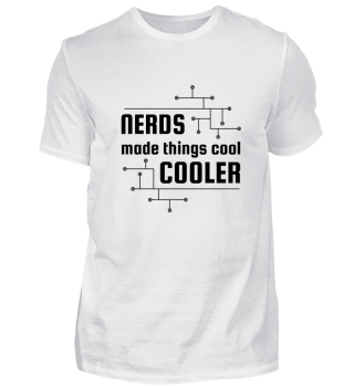 Nerds made things cool cooler Shirt Tee