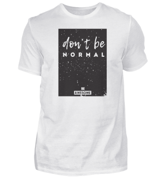 Don't Be Normal Be Awesome