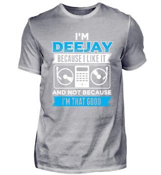 DJ Shirt Deejay Because I Like It