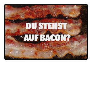 Du stehst auf Bacon?