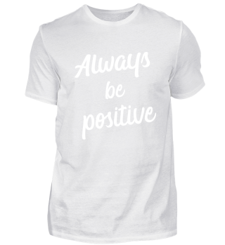 Always be positive - Optimist - T-Shirt