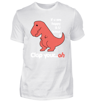 CLAP YOUR OH FUNNY T-REX SHIRT