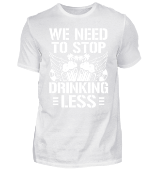Funny Beer Party Shirt Drinking Less
