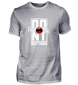 Dont push my buttons Gamer shirt