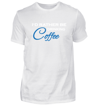 I'd rather be drinking coffee