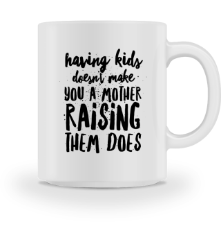 ...raising them makes you a mother - Gift