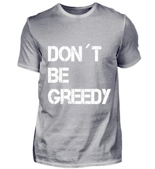 Don´t Be Greedy