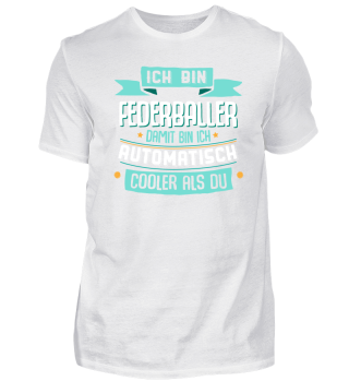 Ich bin Federballer, cooler als du.
