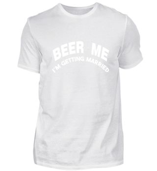 Beer-me.-I-m-getting-Married