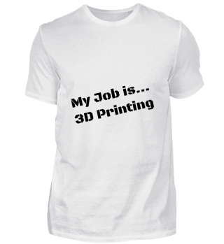 My Job is 3D Printing