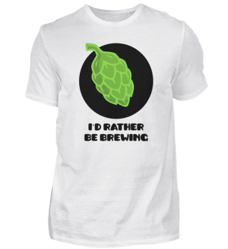 I'd Rather Be Brewing Beer Gift Idea