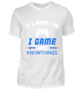 IT'S WHAT I DO I GAME AND I KNOWTHINGS