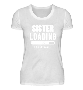 Sister Loading Please Wait Funny Gift