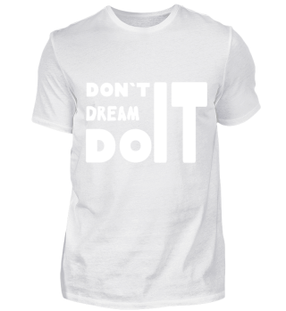 Don`t dream do it