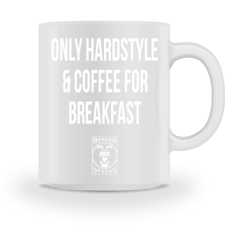 ONLY HARDSTYLE & COFFEE FOR BREAKFAST