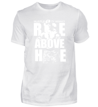Hustle me ty respect rise above