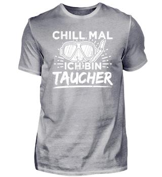 Lustiges Taucher Tauchen Shirt Chill Mal