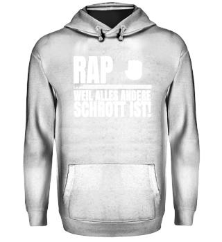 Rap weil alles andere Schrott ist!