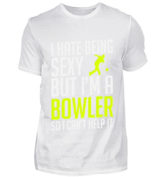 I hate being sexy, but i'm bowler