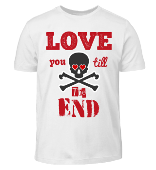 Love you till the end nice Shirt Gift