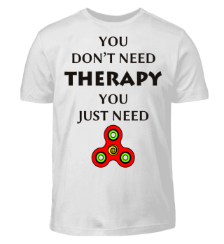 No Therapy You Need FIDGET SPINNERS 1