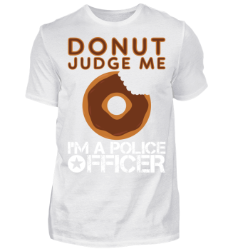 Donut Judge Me Police Shirt Cop Gift