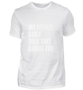 My Buffalo And I Talk About You FUNNY T-