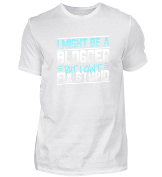 I might blogger but I can't fix stupid