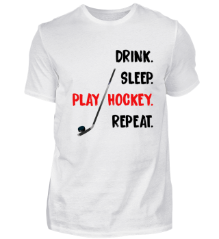 Drink. Sleep. Play Hockey. Repeat.